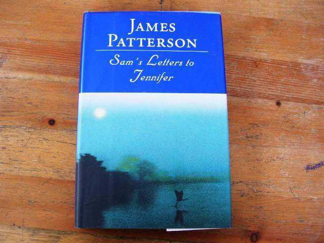 a summary of james pattersons sams letters to jennifer A novel by james patterson title variation sams letters to jennifer returning to the village of her childhood, jennifer discovers letters that reveal a relative's decades-long relationship with a secret love, a correspondence from which jennifer draws wisdom when she falls in love herself.