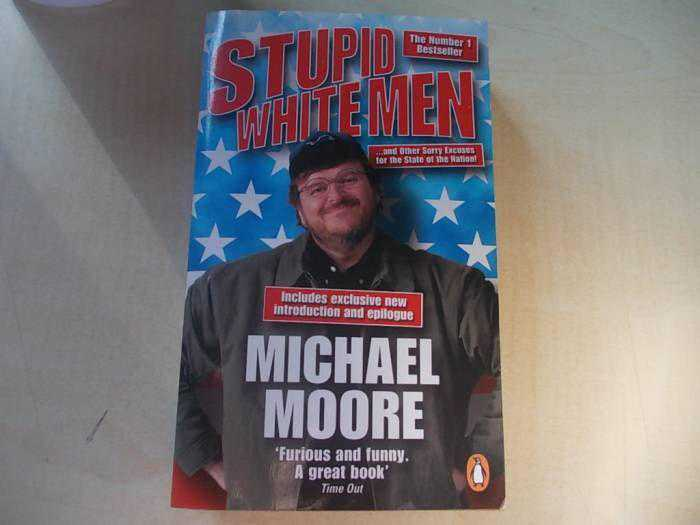 "a study of michael moores stupid white men Idiot nation by michael moore in his essay ""idiot nation"" excerpted from his book stupid white men and other sorry excuses for the state of our nation."