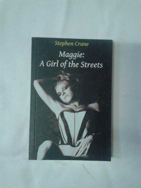 maggie a girl on the streets Struggling with stephen crane's maggie: a girl of the streets check out our thorough summary and analysis of this literary masterpiece.