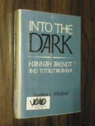 Into The Dark - Hannah Arendt And Totalitarianism - Ciltli Stehen J. Whitfield