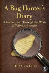 Bug Hunter'S Diary: A Guided Tour Through The Wilds Of Software Security
