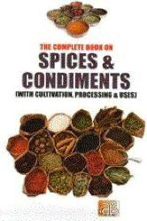 Complete Book On Spices Condiments With Cultivatiob Processing Uses, The