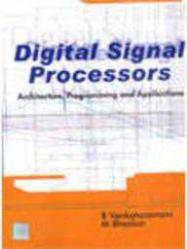 Digital Signal Processors: Architecture, Programming and Applications